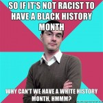 so-if-its-not-racist-to-have-a-black-history-month-why-cant-we-have-a-white-history-month-hmmm
